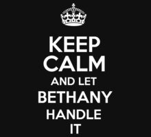 Keep calm and let Bethany handle it! by DustinJackson