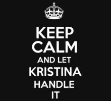 Keep calm and let Kristina handle it! by DustinJackson
