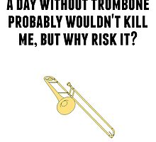 A Day Without Trombone by GiftIdea