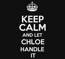 Keep calm and let Chloe handle it! by DustinJackson