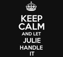 Keep calm and let Julie handle it! by DustinJackson