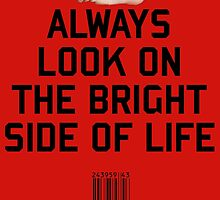 Always look on the Bright Side of life by upsidedownRETRO