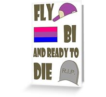 fly, bi, and ready to die Greeting Card
