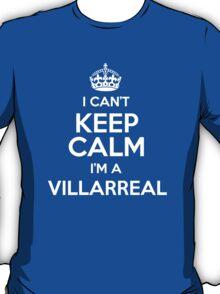 I can't keep calm I'm a Villarreal T-Shirt
