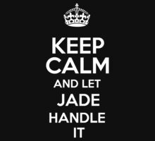 Keep calm and let Jade handle it! by DustinJackson