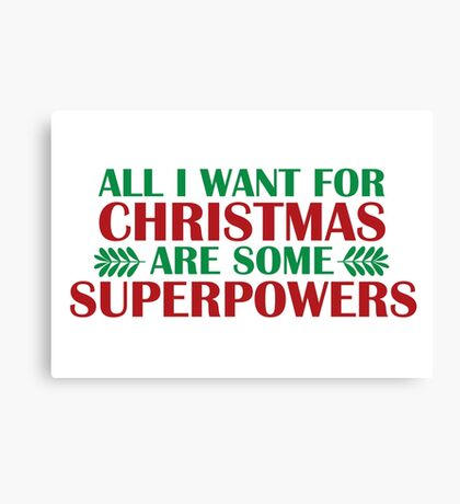 I Want For Christmas Are Superpowers Canvas Print