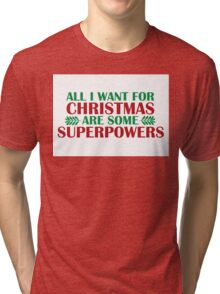 I Want For Christmas Are Superpowers Tri-blend T-Shirt
