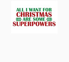 I Want For Christmas Are Superpowers Unisex T-Shirt
