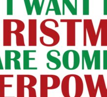 I Want For Christmas Are Superpowers Sticker