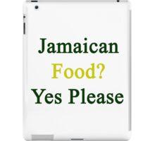 Jamaican Food? Yes Please  iPad Case/Skin