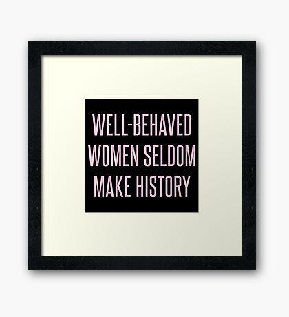 Well-Behaved Women Seldom Make History Framed Print