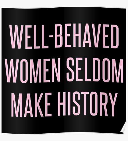 Well-Behaved Women Seldom Make History Poster