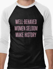 Well-Behaved Women Seldom Make History Men's Baseball ¾ T-Shirt
