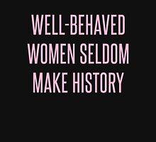 Well-Behaved Women Seldom Make History Long Sleeve T-Shirt