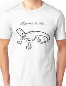 Lizzard's be like... Unisex T-Shirt