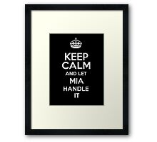 Keep calm and let Mia handle it! Framed Print