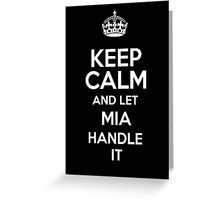 Keep calm and let Mia handle it! Greeting Card