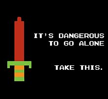 It's dangerous to go alone take this by funnyshirts