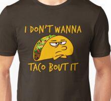 I don't wanna taco bout it Unisex T-Shirt