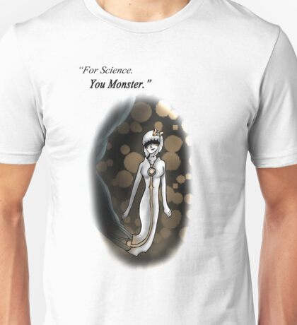 """""""For Science. You Monster."""" Unisex T-Shirt"""