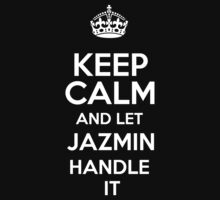 Keep calm and let Jazmin handle it! by DustinJackson