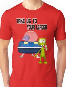 Take Us To Your Leader .. Aliens Arrive Unisex T-Shirt