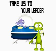 Take Us To Your Leader .. Aliens Arrive T-Shirt