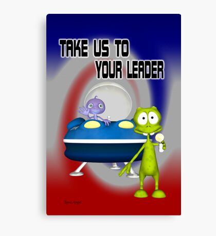 Take us to your leader .. Aliens Land Canvas Print