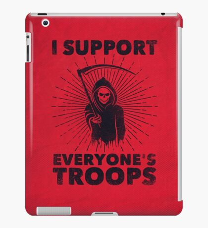 I Support Everyone's Troops (Political /Statement) - Grim Reaper  iPad Case/Skin