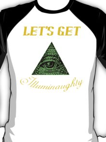 Let's Get Illuminaughty T-Shirt