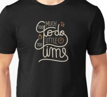 Too much to do, too little time Unisex T-Shirt