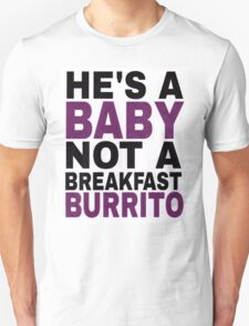 """He's a Baby, Not a Breakfast Burrito!"" Unisex T-Shirt"