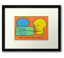 I knew something was wrong! Framed Print