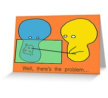 I knew something was wrong! Greeting Card
