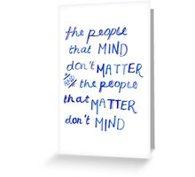 The People that Matter Don't Mind- Greeting Card Greeting Card