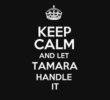 Keep calm and let Tamara handle it! T-Shirt