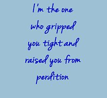 I'm the one who gripped you tight Unisex T-Shirt