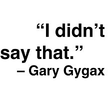 """I didn't say that."" - Gary Gygax Photographic Print"