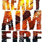 Ready Aim Fire by teecup
