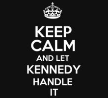 Keep calm and let Kennedy handle it! by DustinJackson