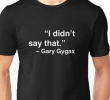 """I didn't say that."" - Gary Gygax (White Text) Unisex T-Shirt"