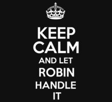 Keep calm and let Robin handle it! by DustinJackson