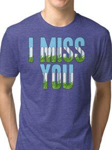 Same Trailer Different Park: I Miss You [Song Title] Tri-blend T-Shirt