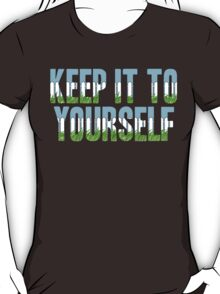 Same Trailer Different Park: Keep It To Yourself [Song Title] T-Shirt