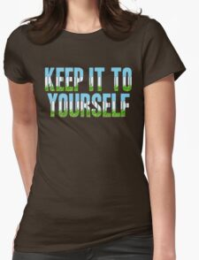 Same Trailer Different Park: Keep It To Yourself [Song Title] Womens Fitted T-Shirt