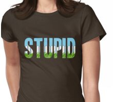 Same Trailer Different Park: Stupid [Song Title] Womens Fitted T-Shirt