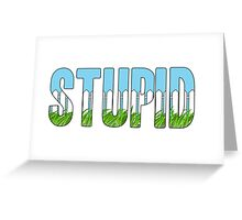 Same Trailer Different Park: Stupid [Song Title] Greeting Card