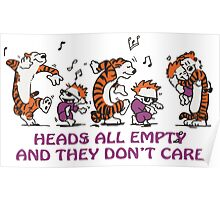 Heads all empty and they don't care! Poster