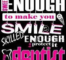 Sweet Enough To Make You Smile Skilled Enough Protect It DENTIST by birthdaytees