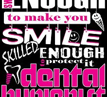 Sweet Enough To Make You Smile Skilled Enough Protect It DENTAL HYGIENIST by birthdaytees
